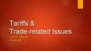 Tariffs Traderelated Issues LARRY D SANDERS SPRING 2018