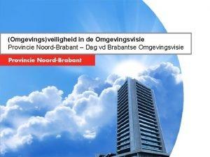 Omgevingsveiligheid in de Omgevingsvisie Provincie NoordBrabant Dag vd