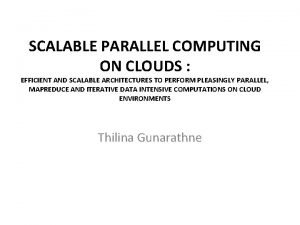 SCALABLE PARALLEL COMPUTING ON CLOUDS EFFICIENT AND SCALABLE