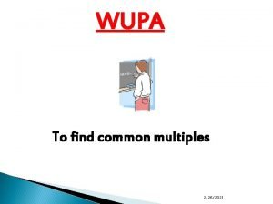 WUPA To find common multiples 2262021 COMMON MULTIPLES
