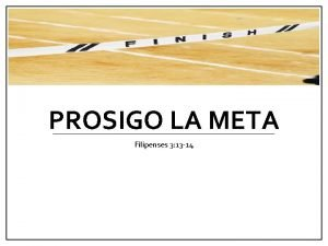 PROSIGO LA META Filipenses 3 13 14 Meta