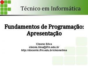 Tcnico em Informtica Fundamentos de Programao Apresentao Cleone