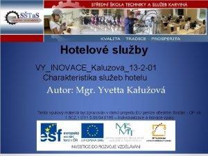 Hotelov sluby VYINOVACEKaluzova13 2 01 Charakteristika slueb hotelu