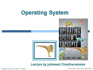 Operating System Lecture by juthawut Chantharamalee Operating System