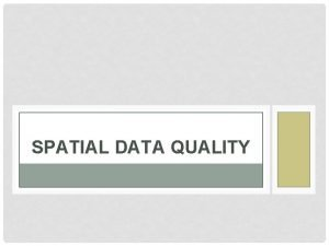SPATIAL DATA QUALITY CONT Data quality standards must