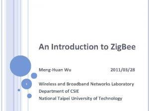 An Introduction to Zig Bee MengHuan Wu 1