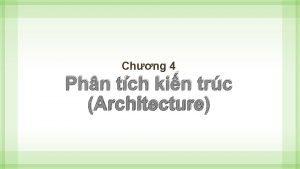 Chng 4 Phn tch kin trc Architecture Kin