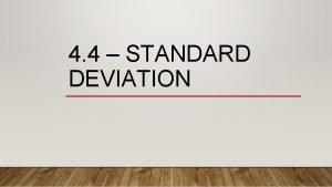 4 4 STANDARD DEVIATION STANDARD DEVIATION The Standard