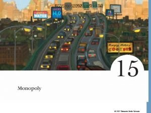 2007 Thomson SouthWestern Monopoly While a competitive firm