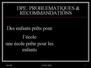 DPE PROBLEMATIQUES RECOMMANDATIONS Des enfants prts pour lcole