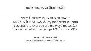 OBHAJOBA BAKALSK PRCE SPECILN TECHNIKY RADIOTERAPIE MOZKOVCH METASTZ