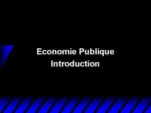 Economie Publique Introduction Economie Publique u Etudie les