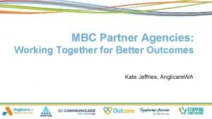 MBC Partner Agencies Working Together for Better Outcomes
