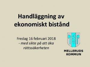 Handlggning av ekonomiskt bistnd Fredag 16 februari 2018