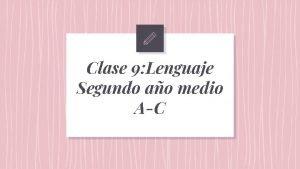 Clase 9 Lenguaje Segundo ao medio AC 2