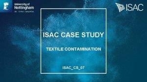 ISAC CASE STUDY TEXTILE CONTAMINATION ISACCS07 Textile Contamination