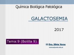 Qumica Biolgica Patolgica GALACTOSEMIA 2017 Tema 9 Bolilla