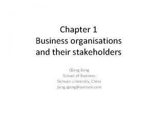Chapter 1 Business organisations and their stakeholders Qiang