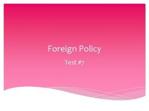Foreign Policy Test 7 What is foreign policy