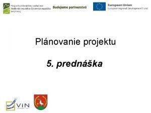 Plnovanie projektu 5 prednka Plnovanie pracovnch a udskch
