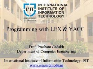 Programming with LEX YACC Prof Prashant Gadakh Department