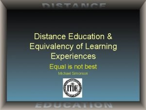 Distance Education Equivalency of Learning Experiences Equal is
