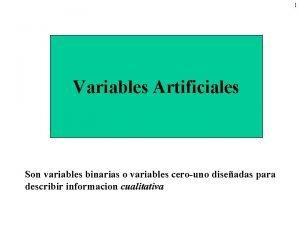 1 Variables Artificiales Son variables binarias o variables