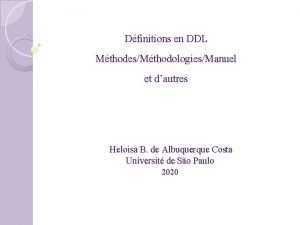 Dfinitions en DDL MthodesMthodologiesManuel et dautres Heloisa B