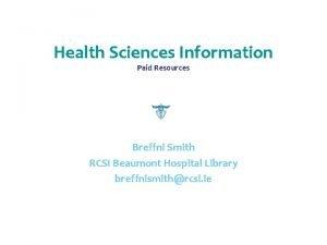 Health Sciences Information Paid Resources Breffni Smith RCSI