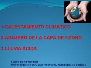 1 CALENTAMIENTO CLIMATICO 2 AGUJERO DE LA CAPA