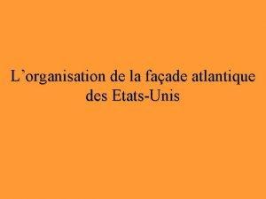 Lorganisation de la faade atlantique des EtatsUnis IUne