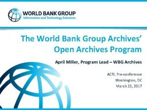 The World Bank Group Archives Open Archives Program