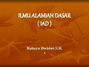 ILMU ALAMIAH DASAR IAD Rahayu Dwisiwi S R