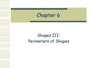 Chapter 6 Shapes III Perimeters of Shapes The