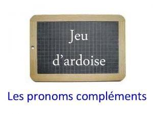 Jeu dardoise Les pronoms complments Les personnes soulignes