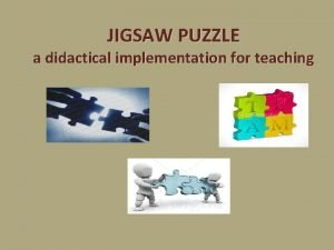 JIGSAW PUZZLE a didactical implementation for teaching Jigsaw
