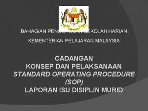BAHAGIAN PENGURUSAN SEKOLAH HARIAN KEMENTERIAN PELAJARAN MALAYSIA CADANGAN