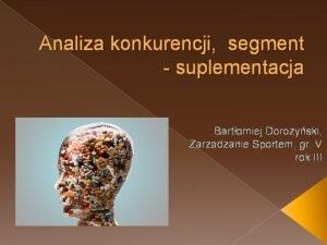 Analiza konkurencji segment suplementacja Bartomiej Doroyski Zarzdzanie Sportem