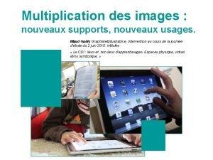 Multiplication des images nouveaux supports nouveaux usages Maud