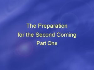 The Preparation for the Second Coming Part One