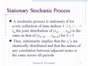 Stationary Stochastic Process A stochastic process is stationary
