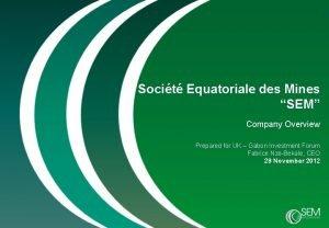 0 Socit Equatoriale des Mines SEM Company Overview