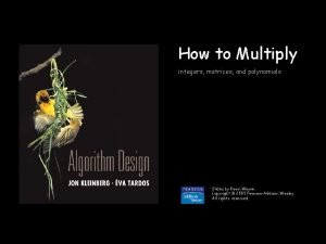 How to Multiply integers matrices and polynomials Slides