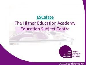 ESCalate The Higher Education Academy Education Subject Centre