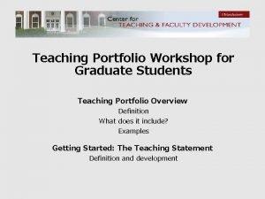 Teaching Portfolio Workshop for Graduate Students Teaching Portfolio