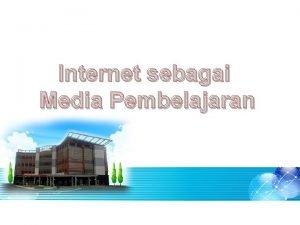 Internet sebagai Media Pembelajaran INTERNET INTERCONNECTED NETWORK Definisi