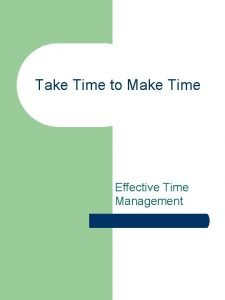 Take Time to Make Time Effective Time Management