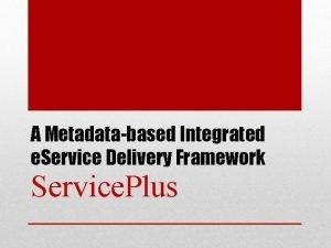A Metadatabased Integrated e Service Delivery Framework Service