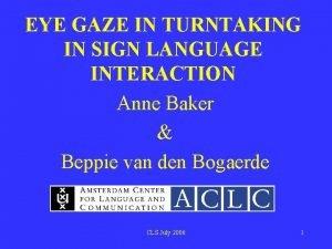 EYE GAZE IN TURNTAKING IN SIGN LANGUAGE INTERACTION
