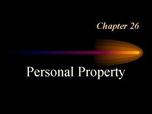 Chapter 26 Personal Property What is Property A